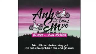 Anh Sẽ Đưa Em Về - Dandee ft. LoanNguyen