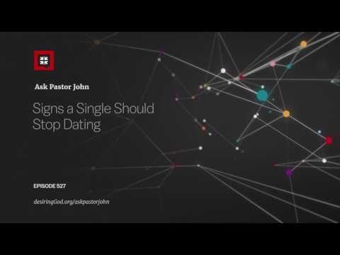 Signs a Single Should Stop Dating // Ask Pastor John