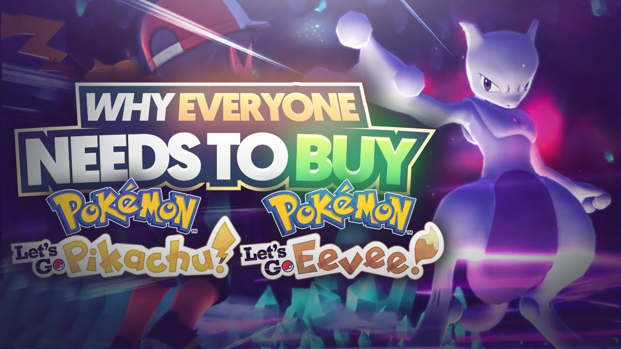 Why Everyone NEEDS to Buy Pokemon Let's Go Pikachu and Let's Go Eevee