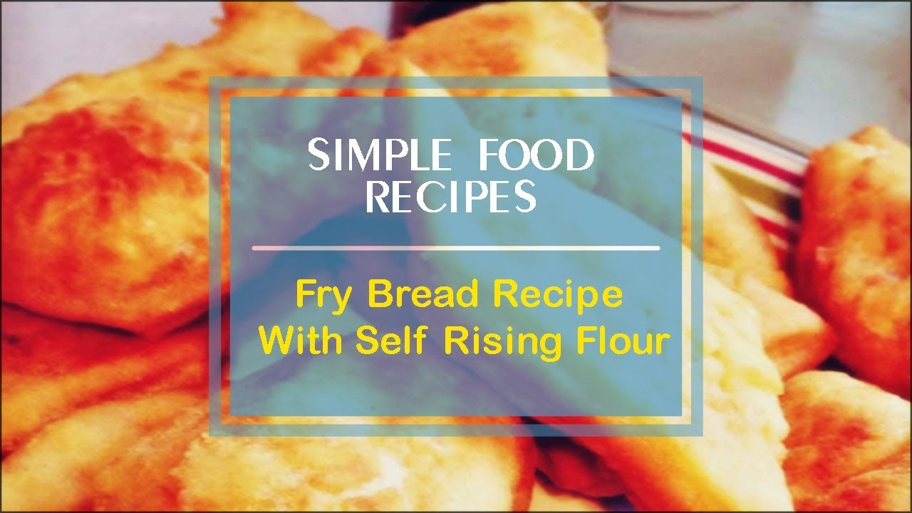 Fry Bread Recipe With Self Rising Flour - YouTube