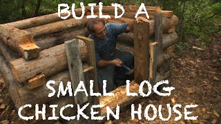 Building a Small Log Chicken House - The Farm Hand