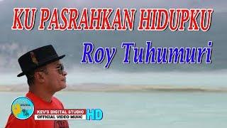 KU PASRAHKAN HIDUPKU - ROY TUHUMURY - KEVS DIGITAL STUDIO ( OFFICIAL VIDEO MUSIC )
