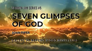 John Piper - Seven Glimpses of God (Sermon Jam)