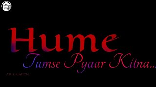 Hume Tumse Pyaar Kitna lyrics Whatsapp status | Black screen Whatsapp Status | Whatsapp Status .