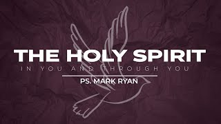 The Holy Spirit In you and Through You   Ps. Mark Ryan