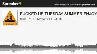 FUCKED UP TUESDAY SUMMER ENJOY (part 2 of 2, made with Spreaker)