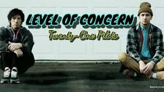 Twenty-One Pilots - LEVEL OF CONCERN (lyrics)