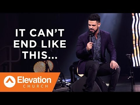 It Can't End Like This... | Pastor Steven Furtick