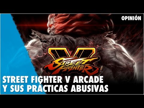 STREET FIGHTER V ARCADE EDITION Y SUS PRÁCTICAS ABUSIVAS