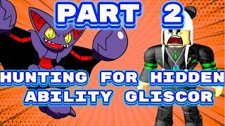 HUNTING FOR HIDDEN ABILITY GLISCOR Part 2 ! - Roblox - Pokemon Brick Bronze