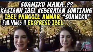 "VIDEO EKSPRESI Irish Bella KEBER4T4N Suntiang dan Saat Irish Bella Memanggil Ammar Dengan ""SUAMIKU"""