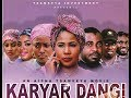 KARYAR DANGI 1&2 LATEST NIGERIAN HAUSA FILM 2019 WITH ENGLISH SUBTITLE