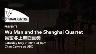 Wu Man and the Shanghai Quartet at the Chan Centre May 9, 2015