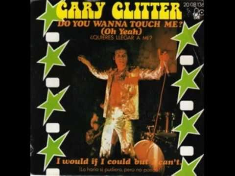 Gary  Glitter .-  Do you wanna touch me ( oh yeah) 1973