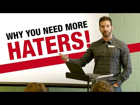 Why You Need MORE Haters & How To Get Them!
