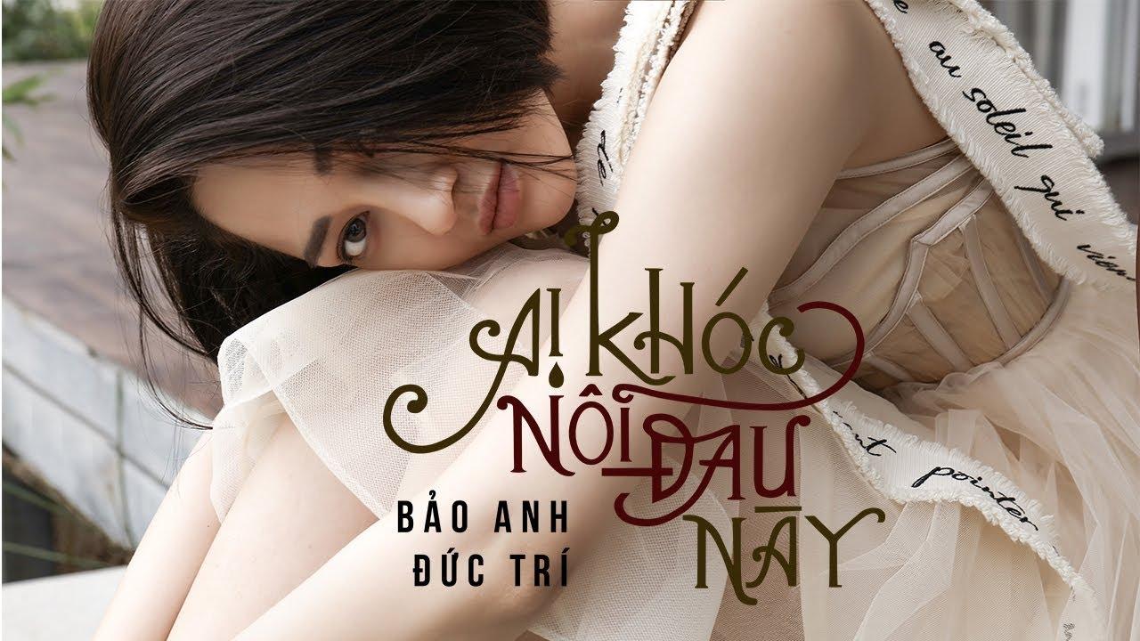 Ai Khóc Nỗi Đau Này | Bảo Anh | St: Đức Trí (Official MV) #1
