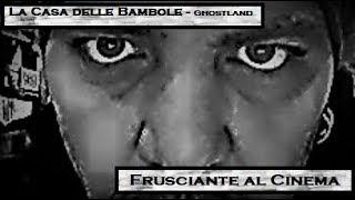 """Frusciante al Cinema: """"La Casa delle Bambole - Ghostland"""" (2018) di Pascal Laugier"""