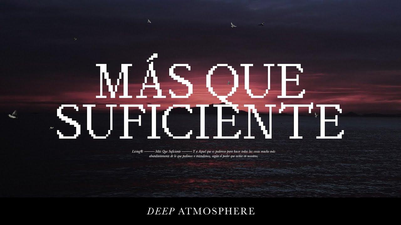 LIVING - Más Que Suficiente (Deep Atmosphere) Videoclip