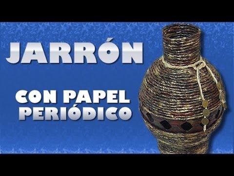 Jarr n con papel peri dico youtube - Manualidades con papel periodico ...