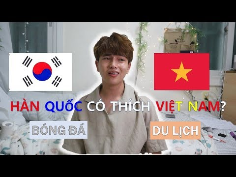 """Hàn Quốc có thật sự """"thích"""" Việt Nam?"""