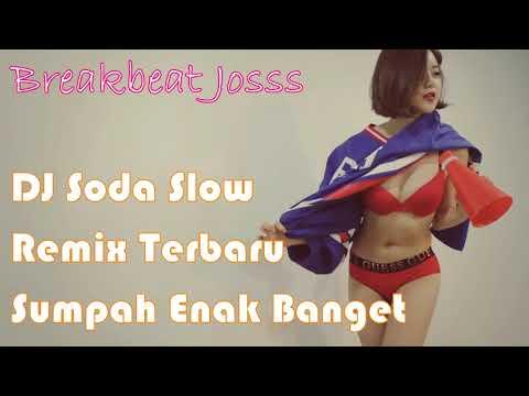 Dj Soda Slow Remix Terbaru 2018 - Sumpah Enak Banget