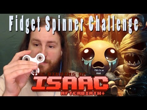 The Binding of Isaac Afterbirth Plus | Fidget Spinner Challenge | This is Dumb...