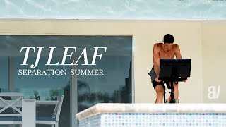 TJ Leaf | Separation Summer - An Inside Look at an NBA Off Season