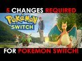 5 Changes REQUIRED for POKEMON Switch