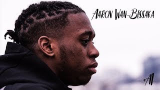 THE MAKING OF AARON WAN-BISSAKA | #A1