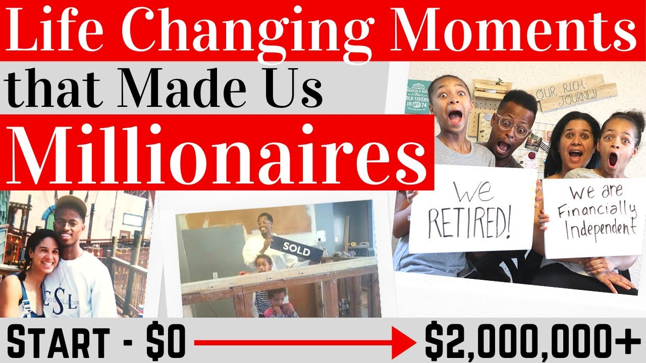 6 Life Changing Moments that Helped Us Become Millionaires and Retire Early