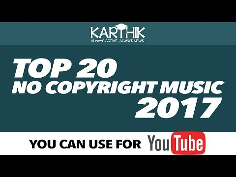 Top 20 No Copyright Music 2017 | Free Download | Trending And Popular No Copyright Music | 2017