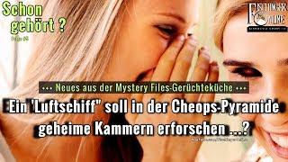 Mystery Files Gerüchteküche, Folge #5: Luftschiff soll Geheimkammer in der Cheops-Pyramide erkunden?