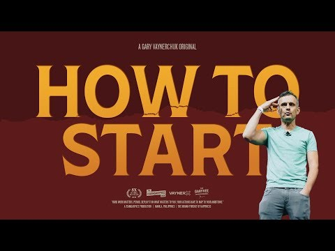 HOW TO START | A Gary Vaynerchuk Original