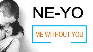 Ne-Yo - Me Without You Lyrics