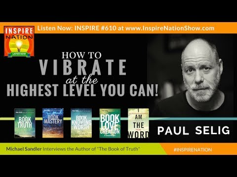 🌟 PAUL SELIG & SPIRIT GUIDES: How to Vibrate at the Highest Level You Can! | The Book of Truth