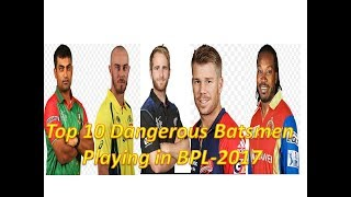 Top 10 Dangerous Batsmen Playing in BPL  -  2017 ||