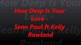 Sean Paul ft Kelly Rowland - How Deep Is Your Love (Official Song)