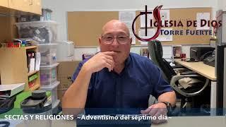 EL ADVENTISMO DEL SEPTIMO DIA ~Parte 1~