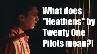 "What does ""Heathens"" by Twenty One Pilots mean? 