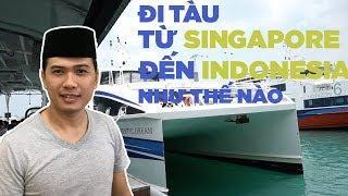 Cách đi tàu từ Singapore đến đảo Batam Indonesia như thế nào