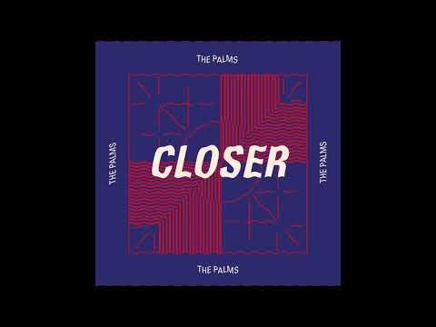 "The Palms ""Closer"""