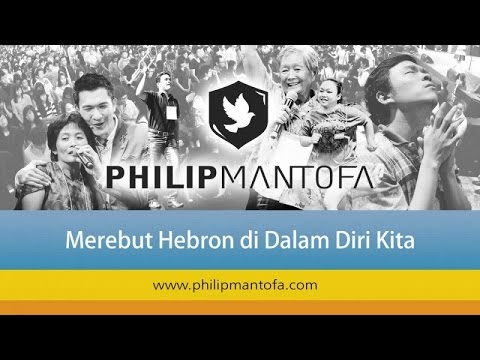 Kotbah Philip Mantofa : Merebut Hebron Di Dalam Diri Kita