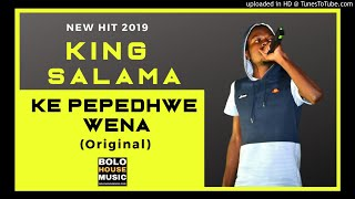 King Salama - Ke Pepedhwe Wena  New  Hit 2019