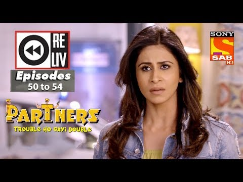 Weekly Reliv – Partners Trouble Ho Gayi Double – 5th Feb  to 9th Feb 2018 – Episode 50 to 54