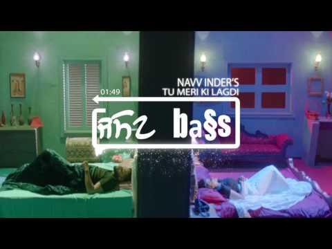 Tu Meri Ki Lagdi(BASS BOOSTED) | Navv Inder | Navi Kamboz | Mr Nakulogic | New Punjabi Songs 2017