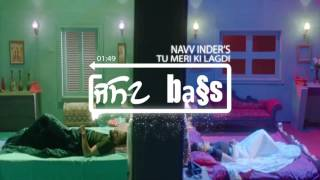Tu Meri Ki Lagdi BASS BOOSTED Navv Inder Navi Kamboz Mr Nakulogic New Punjabi Songs 2017