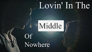 """""""Lovin In The Middle Of Nowhere"""" - by Taylor Ray Holbrook"""
