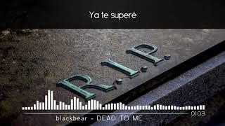 blackbear - DEAD TO ME | Sub. Español