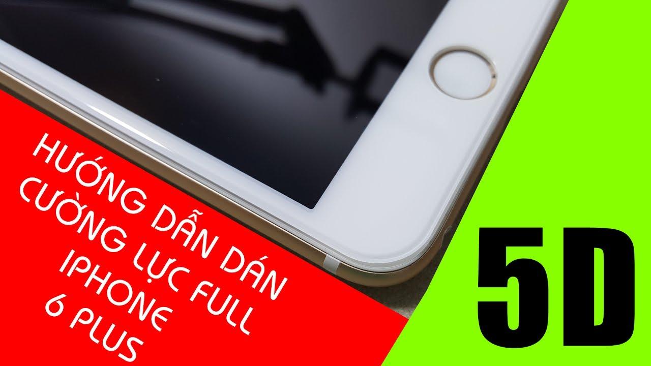 Cách dán màn hình cường lực full 5D cho iPhone 6/6S Plus – Đồ Chơi Di Động .com