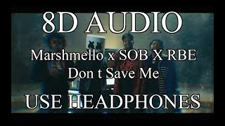 Marshmello Ft. SOB X RBE - Don't Save Me (8D AUDIO)